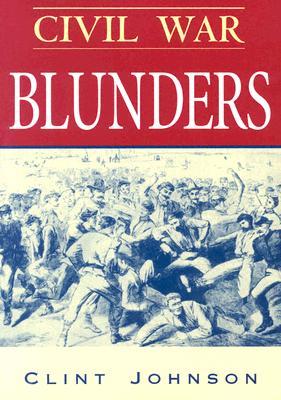 Civil War Blunders By Johnson, Clint